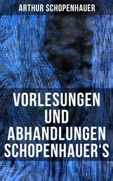 Vorlesungen und Abhandlungen Schopenhauer's - Einleitung in die Philosophie nebst Abhandlungen zur Dialektik, Aesthetik und über die deutsche Sprachverhunzung