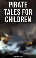 Robert Louis Stevenson: Pirate Tales for Children (9 Books in One Edition)