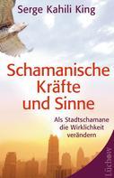 Serge Kahili King: Schamanische Kräfte und Sinne ★★★★