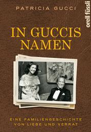 In Guccis Namen - Eine Familiengeschichte von Liebe und Verrat
