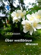 J.C. Caissen: Über weißblaue Wiesen