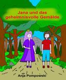 Anja Pompowski: Jana und das geheimnisvolle Gemälde