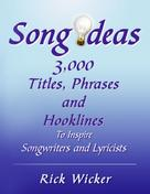 Rick Wicker: Song Ideas 3,000 Titles, Phrases and Hooklines