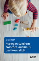 Ole Sylvester Jörgensen: Asperger: Syndrom zwischen Autismus und Normalität