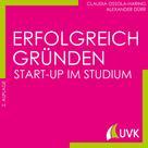 Claudia Ossola-Haring: Erfolgreich gründen - Start-up im Studium
