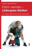 Helen Heinemann: Eltern werden - Liebespaar bleiben