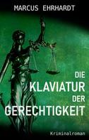 Marcus Ehrhardt: Die Klaviatur der Gerechtigkeit ★★★★