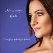 Dein Beauty-Guide - Hautpflege Schritt für Schritt