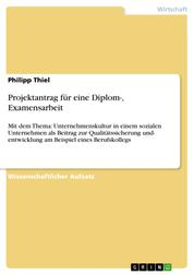 Projektantrag für eine Diplom-, Examensarbeit - Mit dem Thema: Unternehmenskultur in einem sozialen Unternehmen als Beitrag zur Qualitätssicherung und- entwicklung am Beispiel eines Berufskollegs