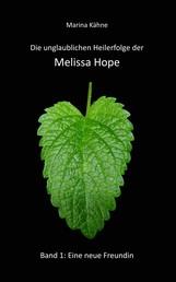 Die unglaublichen Heilerfolge der Melissa Hope - Band 1: Eine neue Freundin