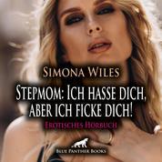 Stepmom: Ich hasse dich, aber ich ficke dich! / Erotik Audio Story / Erotisches Hörbuch - Frank hasst seine Stiefmutter ...