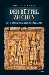 Der Büttel zu Cöln - Ein Roman aus dem Mittelalter