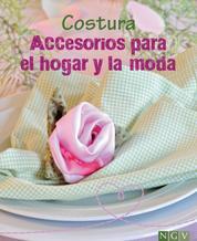Costura - Accesorios para el hogar y la moda - Aprenda a confeccionar bonitas labores. Con patrones para descargar
