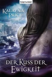 Der Kuss der Ewigkeit - Roman