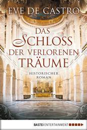 Das Schloss der verlorenen Träume - Historischer Roman