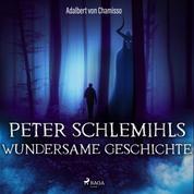 Peter Schlemihls wundersame Geschichte (Ungekürzt)
