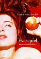 Marion Alexa Müller: Evasapfel - Businessfrauenmärchen