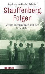 Stauffenberg. Folgen - Zwölf Begegnungen mit der Geschichte