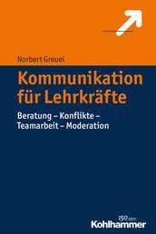 Kommunikation für Lehrkräfte - Beratung - Konflikte - Teamarbeit - Moderation