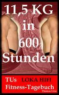 Thomas Urso: 11,5 KG in 600 Stunden TUs LOKA HIFI Fitness-Tagebuch