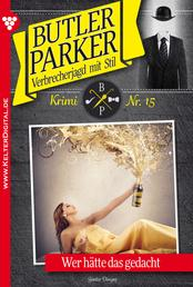 Butler Parker 15 – Kriminalroman - Wer hätte das gedacht