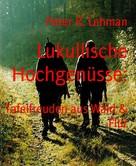 Peter R. Lehman: Lukullische Hochgenüsse: