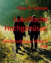 Lukullische Hochgenüsse: - Tafelfreuden aus Wald & Flur
