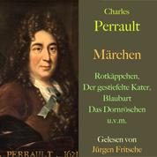 Charles Perrault: Märchen - Rotkäppchen, Der gestiefelte Kater, Das Dornröschen und viele weitere Märchen aus Frankreich