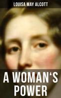 Louisa May Alcott: A WOMAN'S POWER