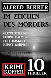 Im Zeichen des Mörders: Krimi Koffer 10 Thriller