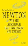 Florian Freistetter: Newton - Wie ein Arschloch das Universum neu erfand ★★★★