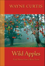 Wild Apples - Field Notes from a River Farm