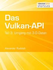 Das Vulkan-API - Teil 3: Umgang mit 3-D-Daten