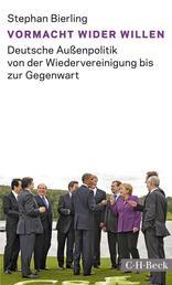 Vormacht wider Willen - Deutsche Außenpolitik von der Wiedervereinigung bis zur Gegenwart