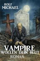 Rolf Michael: Vampire wollen dein Blut