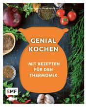 Genussmomente: Genial kochen mit dem Thermomix - Raffinierte Rezepte für Fleisch, Fisch und vegetarisch: Schweinefilet mit Steinpilz-Käsefondue, Lachsfilet mit Kartoffelhaube, Blumenkohl-Süßkartoffel-Curry und mehr!