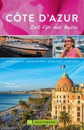 Bruckmann Reiseführer Côte d'Azur: Zeit für das Beste - Highlights, Geheimtipps, Wohlfühladressen