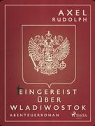 Axel Rudolph: Eingereist über Wladiwostok ★★★★