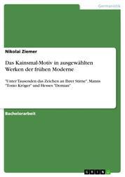 """Das Kainsmal-Motiv in ausgewählten Werken der frühen Moderne - """"Unter Tausenden das Zeichen an Ihrer Stirne"""". Manns """"Tonio Kröger"""" und Hesses """"Demian"""""""