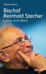 Bischof Reinhold Stecher - Leben und Werk
