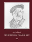 Kurt Uschkereit: Verwehte wahre Vergangenheit