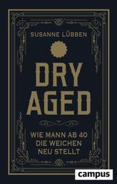 Dry Aged - Wie Mann ab 40 die Weichen neu stellt