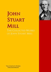 The Collected Works of John Stuart Mill - The Complete Works PergamonMedia