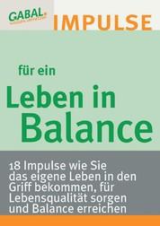 Leben in Balance - 18 Impulse wie Sie das eigene Leben in den Griff bekommen, für Lebensqualität sorgen und Balance erreichen