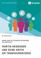 Markus Zizler: Martin Heidegger und seine Kritik am Transhumanismus. Wohin führt die technische Optimierung des Menschen?