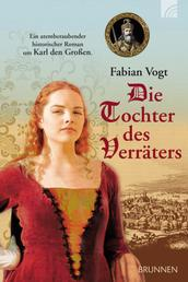 Die Tochter des Verräters - Ein atemberaubender historischer Roman um Karl den Großen