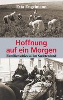 Etta Engelmann: Hoffnung auf ein Morgen - Familienschicksal im Sudetenland