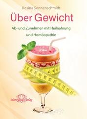 Über Gewicht- E-Book - Ab- und Zunehmen mit Heilnahrung und Homöopathie