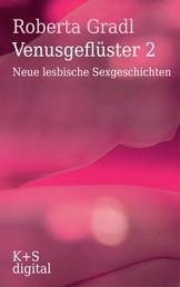 Venusgeflüster 2 - Neue lesbische Sexgeschichten