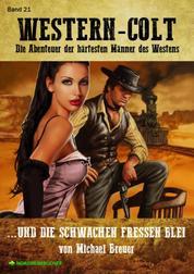 WESTERN-COLT, Band 21: UND DIE SCHWACHEN FRESSEN BLEI - Die Abenteuer der härtesten Männer des Westens!